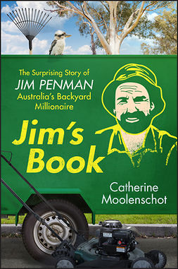 Moolenschot, Catherine - Jim's Book: The Surprising Story of Jim Penman - Australia's Backyard Millionaire, ebook