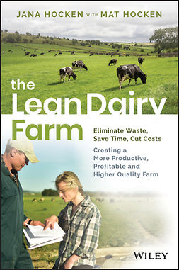 Hocken, Jana - The Lean Dairy Farm: Eliminate Waste, Save Time, Cut Costs - Creating a More Productive, Profitable and Higher Quality Farm, ebook