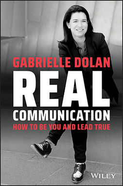 Dolan, Gabrielle - Real Communication: How To Be You and Lead True, ebook