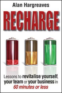 Hargreaves, Alan - Recharge:  Lessons to Revitalise Yourself, Your Team or Your Business in 60 Minutes or Less, ebook