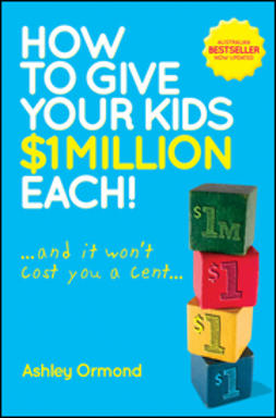 Ormond, Ashley - How to Give Your Kids $1 Million Each! (And It Won't Cost You a Cent), ebook