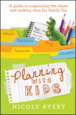 Avery, Nicole - Planning with Kids: A Guide to Organising the Chaos to Make More Time for Parenting, ebook