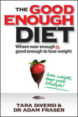 Diversi, Tara - The Good Enough Diet: Where Near Enough is Good Enough to Lose Weight, ebook