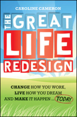 Cameron, Caroline - The Great Life Redesign: Change How You Work, Live How You Dream and Make It Happen ... Today, ebook