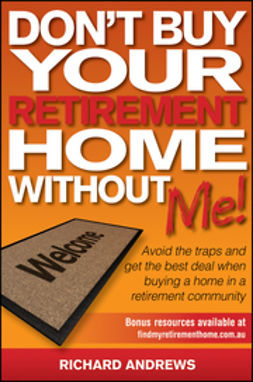Andrews, Richard - Don't Buy Your Retirement Home Without Me!: Avoid the Traps and Get the Best Deal When Buying a Home in a Retirement Community, ebook