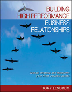 Lendrum, Tony - Building High Performance Business Relationships: Rescue, Improve, and Transform Your Most Valuable Assets, e-bok