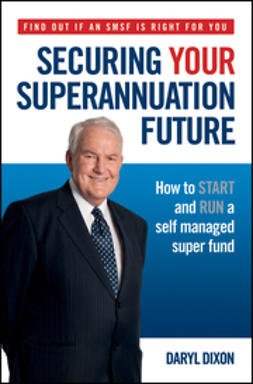 Dixon, Daryl - Securing Your Superannuation Future: How to Start and Run a Self Managed Super Fund, ebook