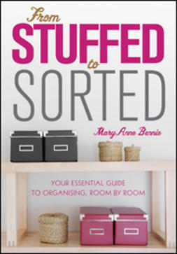 Bennie, MaryAnne - From Stuffed to Sorted: Your Essential Guide To Organising, Room By Room, ebook