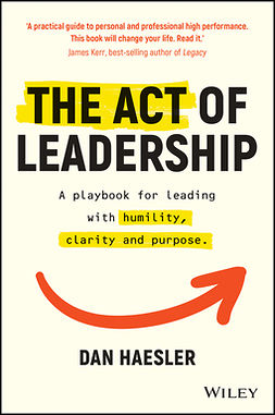 Haesler, Dan - The Act of Leadership: A Playbook for Leading with Humility, Clarity and Purpose, ebook