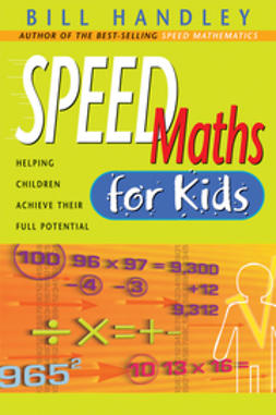 Handley, Bill - Speed Math for Kids: Helping Children Achieve Their Full Potential, ebook