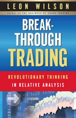 Wilson, Leon - Breakthrough Trading: Revolutionary Thinking in Relative Analysis, ebook