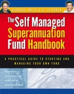 Smith, Barbara - Self Managed Superannuation Fund Handbook: A Practical Guide to Starting and Managing Your Own Fund, ebook