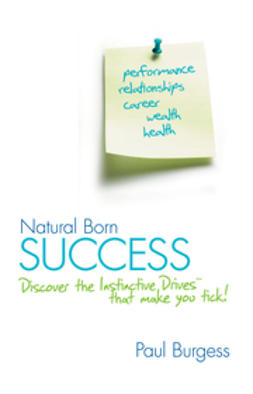 Burgess, Paul - Natural Born Success: Discover the Instinctive Drives That Make You Tick!, ebook