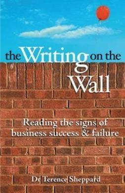 Sheppard, Terence - The Writing on the Wall: Reading the Signs of Business Success and Failure, ebook