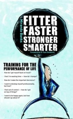 Banks, Miranda - Fitter, Faster, Stronger, Smarter: Training for the Performance of Life, ebook