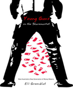 Greenblat, Eli - Young Guns on the Sharemarket: Meet Australia's New Generation of Money Makers, ebook