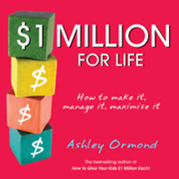 Ormond, Ashley - $1 Million for Life: How to Make It, Manage It, Maximise It, ebook