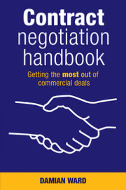 Ward, Damian - Contract Negotiation Handbook: Getting the Most Out of Commercial Deals, ebook