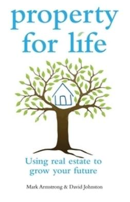 Armstrong, Mark - Property for Life: Using Property to Plan Your Financial Future, ebook