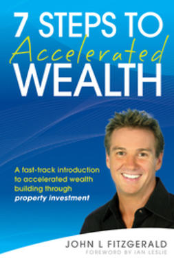 Fitzgerald, John L. - 7 Steps to Accelerated Wealth: A Fast-track Introduction to Accelerated Wealth Building Through Property Investment, ebook