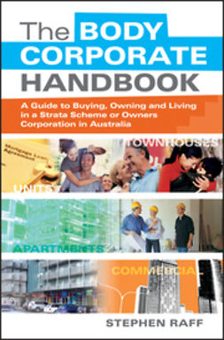 Raff, Stephen - The Body Corporate Handbook: A Guide to Buying, Owning and Living in a Strata Scheme or Owners Corporation in Australia, ebook