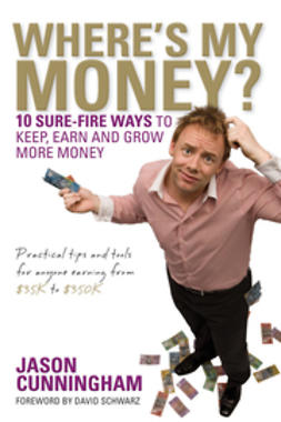 Cunningham, Jason - Where's My Money: 10 Sure-Fire Ways to Keep, Earn and Grow More Money, ebook