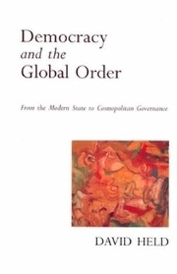 Held, David - Democracy and the Global Order: From the Modern State to Cosmopolitan Governance, ebook