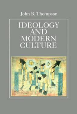 Thompson, John B. - Ideology and Modern Culture: Critical Social Theory in the Era of Mass Communication, ebook