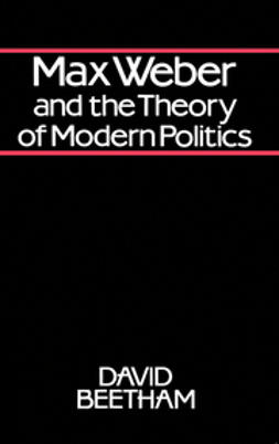 Beetham, David - Max Weber and the Theory of Modern Politics, ebook