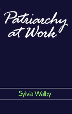 Walby, Sylvia - Patriarchy at Work: Patriarchal and Capitalist Relations in Employment, 1800-1984, ebook