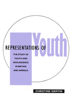 Griffin, Christine - Representations of Youth: The Study of Youth and Adolescence in Britain and America, ebook