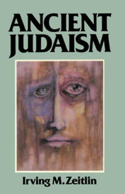 Zeitlin, Irving M. - Ancient Judaism: Biblical Criticism from Max Weber to the Present, ebook