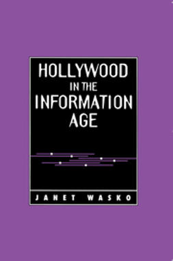 Wasko, Janet - Hollywood in the Information Age: Beyond the Silver Screen, ebook