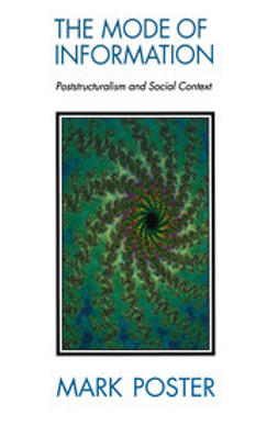 Poster, Mark - The Mode of Information: Poststructuralism and Social Contexts, ebook