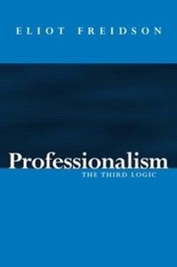 Freidson, Eliot - Professionalism: The Third Logic, e-bok