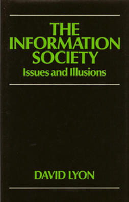 Lyon, David - The Information Society: Issues and Illusions, e-kirja