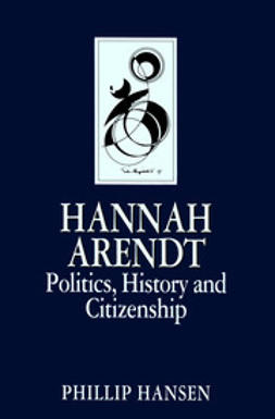 Hansen, Phillip - Hannah Arendt: Politics, History and Citizenship, ebook