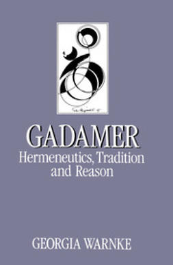 Warnke, Georgia - Gadamer: Hermeneutics, Tradition and Reason, ebook