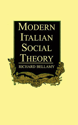 Bellamy, Richard - Modern Italian Social Theory: Ideology and Politics from Pareto to the Present, ebook