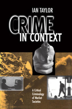 Taylor, Ian - Crime in Context: A Critical Criminology of Market Societies, ebook