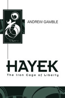 Gamble, Andrew - Hayek: The Iron Cage of Liberty, ebook