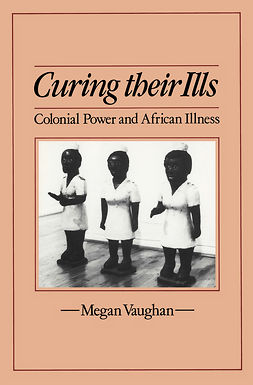 Vaughan, Megan - Curing Their Ills: Colonial Power and African Illness, ebook