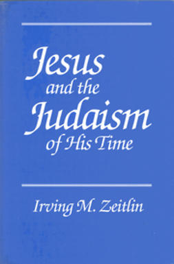Zeitlin, Irving M. - Jesus and the Judaism of His Time, ebook