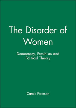 Pateman, Carole - The Disorder of Women: Democracy, Feminism and Political Theory, ebook