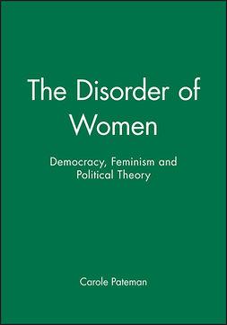 Pateman, Carole - The Disorder of Women: Democracy, Feminism and Political Theory, e-bok