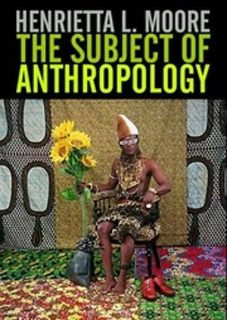 Moore, Henrietta L. - The Subject of Anthropology: Gender, Symbolism and Psychoanalysis, ebook