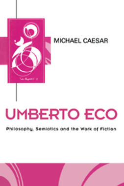 Caesar, Michael - Umberto Eco: Philosophy, Semiotics and the Work of Fiction, ebook