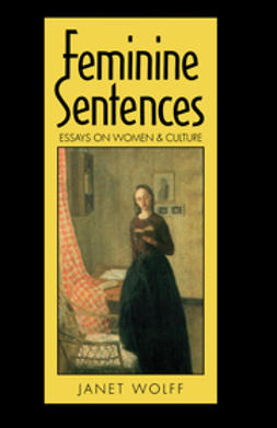 Wolff, Janet - Feminine Sentences: Essays on Women and Culture, ebook