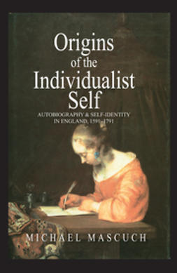 Mascuch, Michael - The Origins of the Individualist Self: Autobiography and Self-Identity in England, 1591 - 1791, ebook