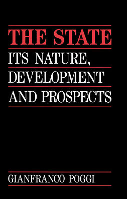 Poggi, Gianfranco - The State: Its Nature, Development and Prospects, ebook